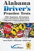 Alabama Driver's Practice Tests: 700+ Questions, All-Inclusive Driver's Ed Handbook to Quickly achieve your Driver's License or Learner's Permit (Cheat Sheets + Digital Flashcards + Mobile App)