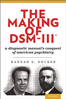 The Making of DSM-III®: A Diagnostic Manual's Conquest of American Psychiatry (English Edition)