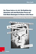 Das Thema Hatte Es in Sich. Die Reaktion Der Deutschen Und Amerikanischen Presse Auf Erich Maria Remarques Im Westen Nicht...