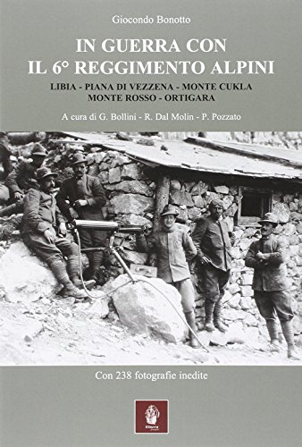 In guerra con il 6° Reggimento Alpini. Libia, Piana di Vezzena, monte Cukla, monte Rosso, Ortigara