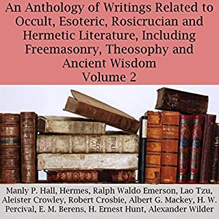 An Anthology of Writings Related to Occult, Esoteric, Rosicrucian, and Hermetic Literature, Including Freemasonry, Theosophy, and Ancient Wisdom, Volume 2 audiobook cover art