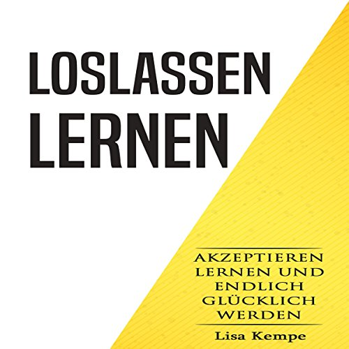 Loslassen lernen [Learning to Let Go: Accepting Acceptance and Finally Being Happy] audiobook cover art