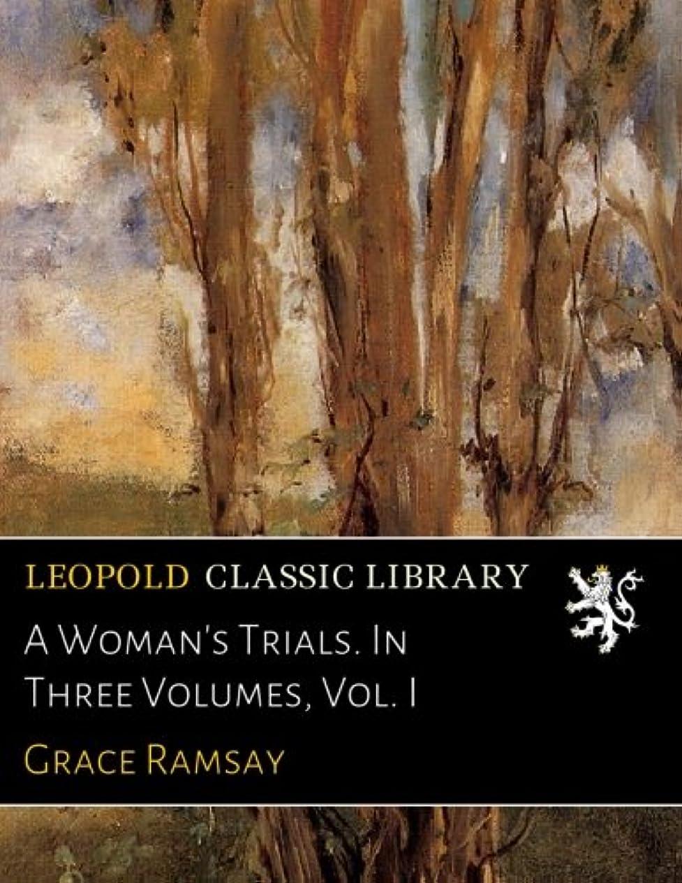 感心する反毒スキームA Woman's Trials. In Three Volumes, Vol. I