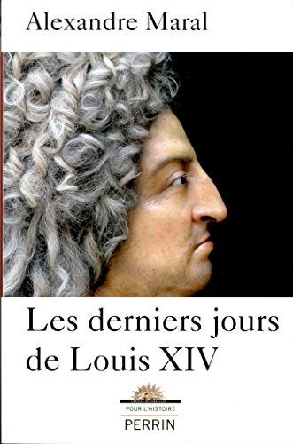 Les derniers jours de Louis XIV (POUR HISTOIRE)