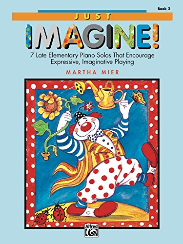 Just Imagine!, Book 2: For Late Elementary to Early Intermediate Piano (English Edition)