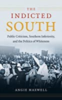 The Indicted South: Public Criticism, Southern Inferiority, and the Politics of Whiteness (New Directions in Southern Studies) by Angie Maxwell(2014-04-15)