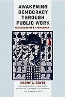 Awakening Democracy Through Public Work: Pedagogies of Empowerment