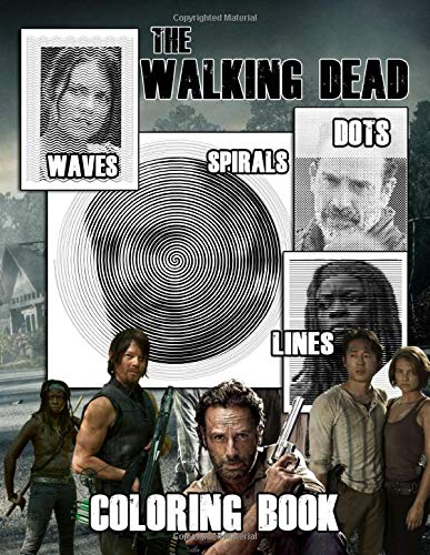 The Walking Dead Dots Lines Spirals Waves Coloring Book: Discover The Amazing, Exciting Scenery By The Walking Dead Characters Dots Lines Spirals ... Great Choice Of Relaxation And Stress Relief