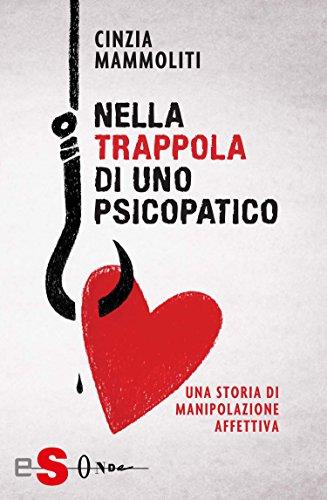Nella trappola di uno psicopatico: Una storia di manipolazione affettiva