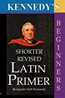 The Shorter Revised Latin Primer