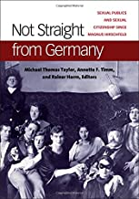 Not Straight from Germany: Sexual Publics and Sexual Citizenship since Magnus Hirschfeld (Social History, Popular Culture, And Politics In Germany)