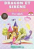 Cahier d'activité Dragon et Sirène: Pour enfants 4-8 Ans | Livre D'activité Préscolaire avec 100 Activités, Jeux et Puzzles sur les Dragons et les ... Point par point, Mots mêlés enfant et Plus.