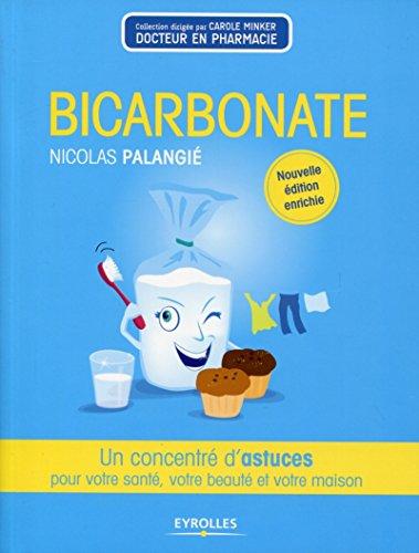 Bicarbonate: Un concentré dastuces pour votre santé, votre beauté et votre maison (Concentré de bienfaits !) (French Edition)