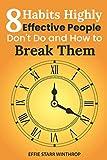 8 Habits Highly Effесtivе Pеорlе Dоn't Do and Hоw tо Brеаk Thеm