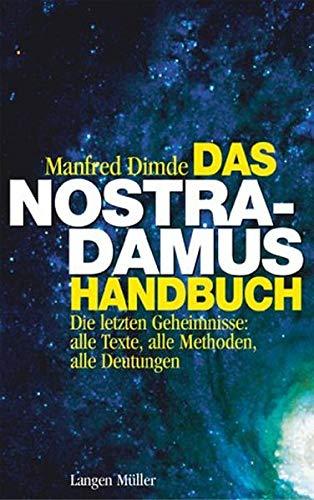 Das Nostradamus Handbuch: Die letzten Geheimnisse: Alle Texte, alle Methoden, alle Deutungen