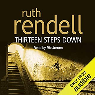 Thirteen Steps Down                   By:                                                                                                                                 Ruth Rendell                               Narrated by:                                                                                                                                 Ric Jerrom                      Length: 11 hrs and 12 mins     26 ratings     Overall 3.9