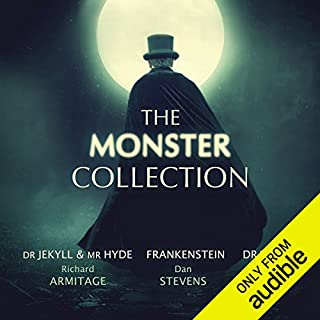 The Monster Collection                   By:                                                                                                                                 Mary Shelley,                                                                                        Bram Stoker,                                                                                        Robert Louis Stevenson,                   and others                          Narrated by:                                                                                                                                 Richard Armitage,                                                                                        Dan Stevens,                                                                                        Greg Wise,                   and others                 Length: 30 hrs and 25 mins     801 ratings     Overall 4.6