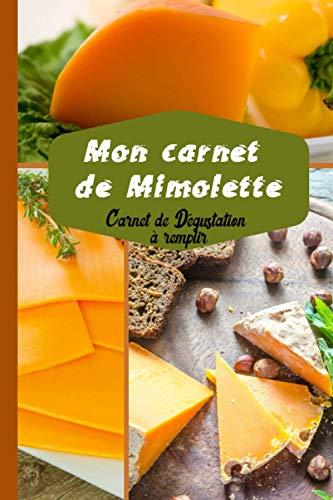 Mon Carnet de Mimolette Carnet de Dégustation à remplir: Un journal de dégustation pour les amateurs du fromage à compléter   Carnet et Cahier avec ... suivre et noter votre dégustation de fromage