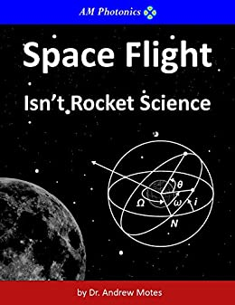 Space Flight isn't Rocket Science by [Andrew Motes]