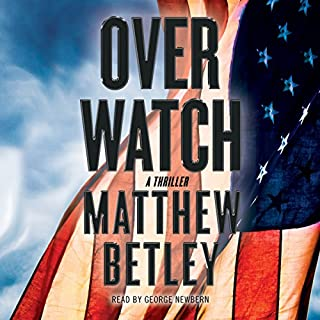 Overwatch     The Logan West Thrillers, Book 1              By:                                                                                                                                 Matthew Betley                               Narrated by:                                                                                                                                 George Newbern                      Length: 9 hrs and 52 mins     767 ratings     Overall 4.3