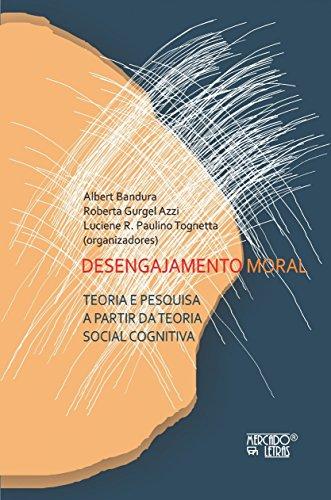 Desengajamento Moral: Teoria e Pesquisa a Partir da Teoria Social Cognitiva