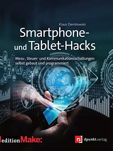 Smartphone- und Tablet-Hacks: Mess-, Steuer- und Kommunikationsschaltungen selbstgebaut und programmiert (edition Make:)