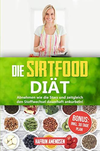 Die Sirtfood Diät: Garantiert abnehmen wie die Stars und zeitgleich Ihren Stoffwechsel dauerhaft ankurbeln! INKL. 30 Tage Plan