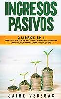 Ingresos Pasivos: 2 en 1- Cómo Invertir en Acciones y Cómo Administrar tu Dinero. La Compilación #1 para Crear Flujo de Dinero.