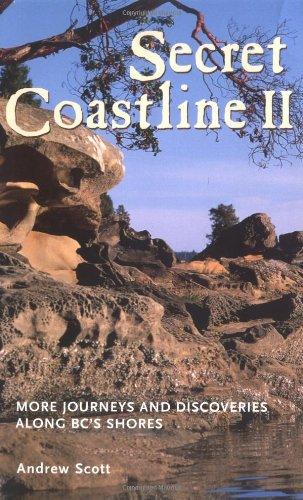 Secret Coastline II: More Journeys and Discoveries Along Bc's Shores