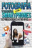 Fotografia y edicion con smarthphones: tus publicaciones a otro nivel