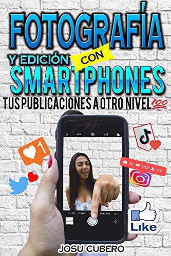 Fotografia y edicion con smarthphones: tus publicaciones a otro nivel (Spanish Edition)