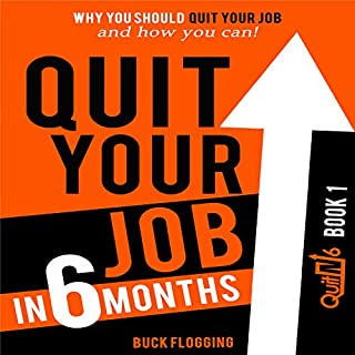 Quit Your Job in 6 Months: Why You Should Quit Your Job and How You Can! audiobook cover art