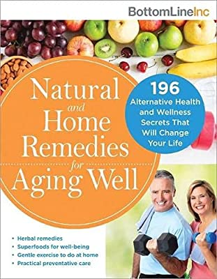 Natural and Home Remedies for Aging Well: 196 Alternative Health and Wellness Secrets That Will Change Your Life (Bottom Line)