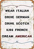 Metal Sign - Wear Italian, Drive German, Drink Scotch, Kiss French, Dream American. - Vintage Bar Wall Decorative Metal tin sign Placa Metal 20x30cm A041