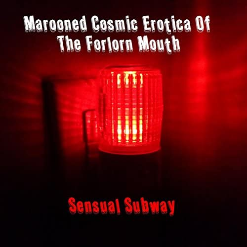 Marooned Cosmic Erotica Of The Forlorn Mouth