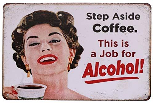 Hioni Step Aside Coffee,This is a Job for Alcohol! Vintage Blechschild Poster Wandschild Wand Dekoration Metallschild Türschild