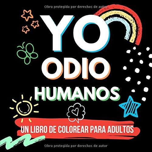 YO ODIO HUMANOS UN LIBRO DE COLOREAR PARA ADULTOS: libros para colorear adultos | regalos antiestres para amiga | colorear mandalas | palabrotas | sarcasmo