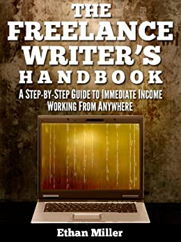 The Freelance Writer's Handbook: A Step-by-Step Guide to Immediate Income Working from Anywhere by [Ethan Miller]