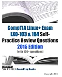 CompTIA Linux+ Exam LX0-103 & 104 Self-Practice Review Questions: 2015 Edition (with 100+ questions)