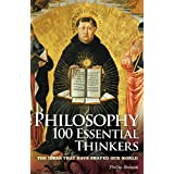 Philosophy 100 Essential Thinkers (English Edition)