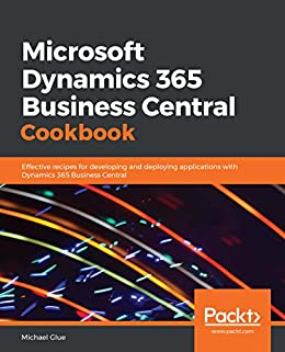 Microsoft Dynamics 365 Business Central Cookbook: Effective recipes for developing and deploying applications with Dynamics 365 Business Central by [Michael Glue]