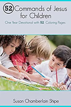 52 Commands of Jesus for Children: One Year Devotional with 52 Coloring Pages by [Susan Chamberlain Shipe]