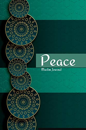 Peace Muslim Journal: A Blank Lined Arabic Journal for Muslims, Islamic Gift for Teachers, Women & Girls (EID gift & Islamic Gifts) (Islamic Journals)