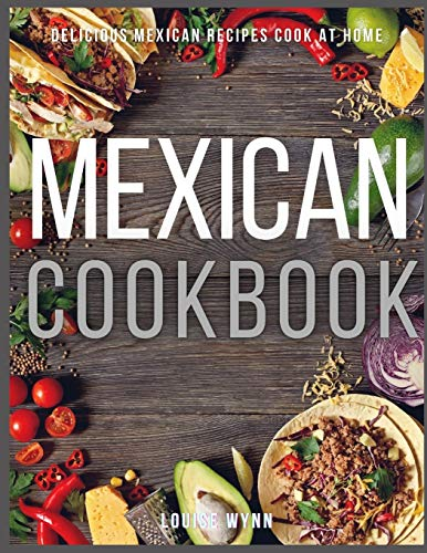Mexican Cookbook: Easy and Delicious Mexican Recipes Cook at Home