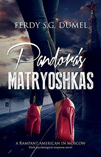 PANDORA'S MATRYOSHKAS - Dark Psychological Suspense Novel: A rampant American in Moscow