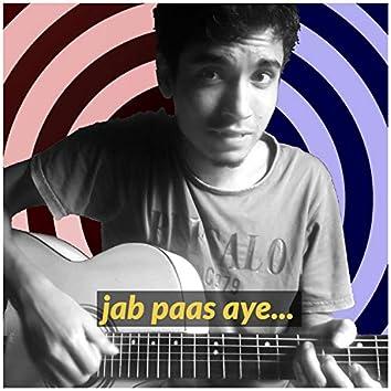 Jab Paas Aye