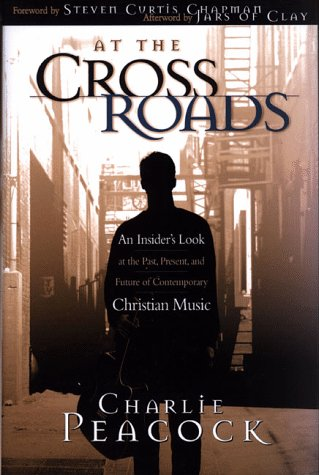 At the Crossroads: An Insider's Look at the Past, Present, and Future of Contemporary Christian Music