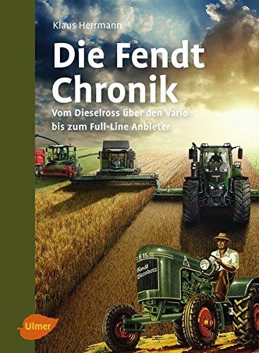 Die Fendt-Chronik: Vom Dieselross über den Vario bis zum Full-Line Anbieter