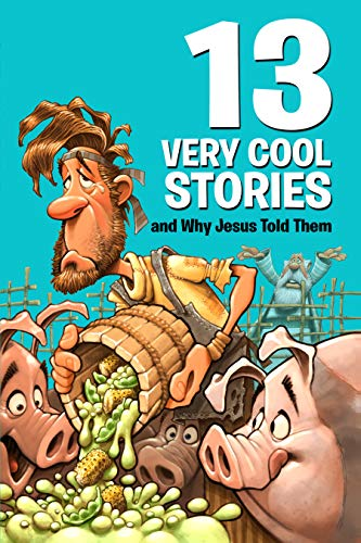 13 Very Cool Stories and Why Jesus Told Them by [Mikal Keefer]