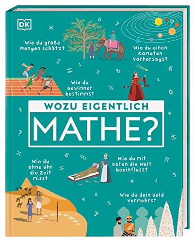 Wozu eigentlich Mathe?: Wie du eine Quizshow gewinnst, einen Kometen vorhersagst und Geheimnisse bewahrst